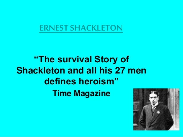 "ERNEST SHACKLETON ""The survival Story of Shackleton and all his 27 men defines heroism"" Time Magazine"