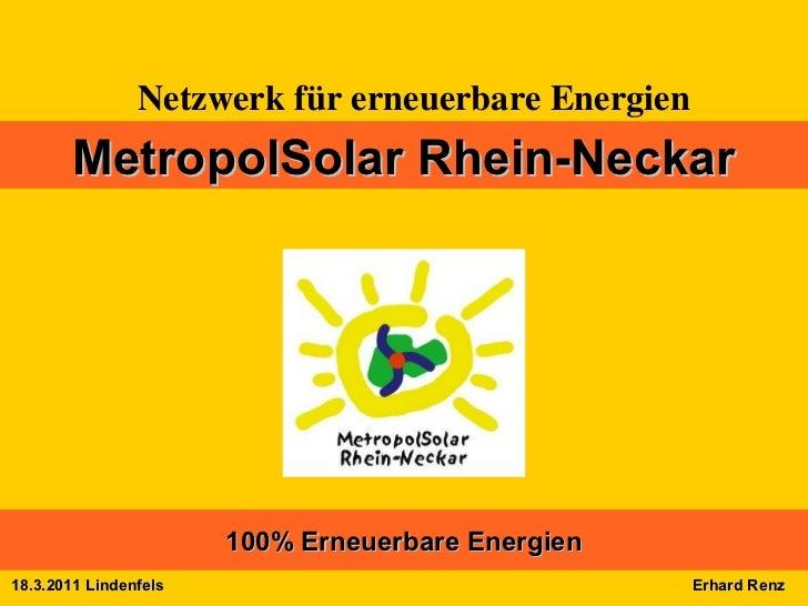 Netzwerk für erneuerbare Energien       MetropolSolar Rhein-Neckar                       100% Erneuerbare Energien18.3.201...