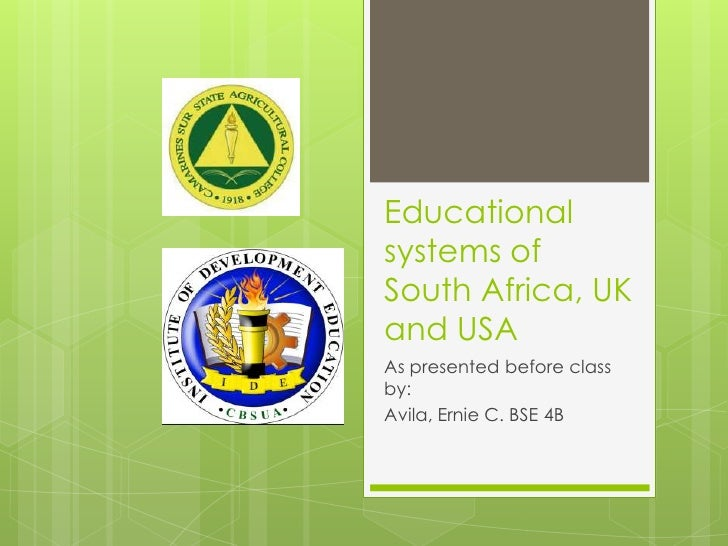Educationalsystems ofSouth Africa, UKand USAAs presented before classby:Avila, Ernie C. BSE 4B