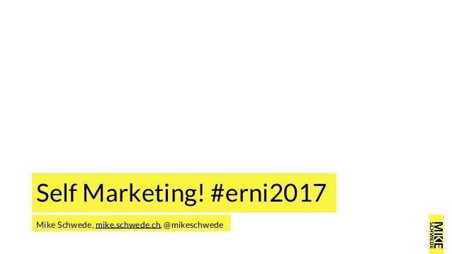 Mike Schwede, mike.schwede.ch, @mikeschwede Self Marketing! #erni2017