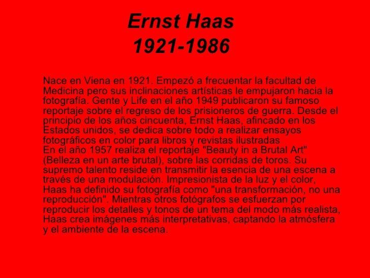 Ernst Haas 1921-1986 Nace en Viena en 1921. Empezó a frecuentar la facultad de Medicina pero sus inclinaciones artísticas ...