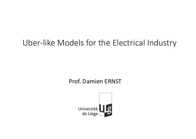 Uber-like Models for the Electrical Industry Prof. Damien ERNST