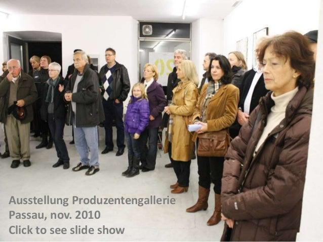 Ausstellung Produzentengallerie Passau, nov. 2010 Click to see slide show