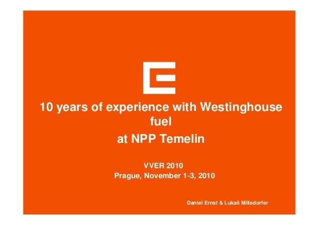 10 years of experience with Westinghouse fuel at NPP Temelin Daniel Ernst & Luka Milisdorfer VVER 2010 Prague, November 1-...