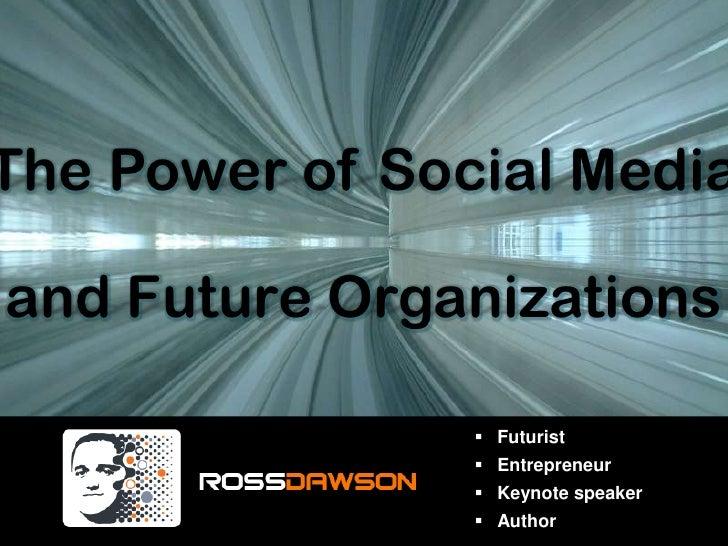 The Power of Social Media<br />and Future Organizations<br /><ul><li>Futurist