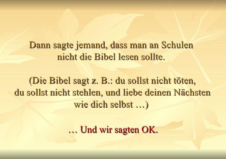 Dann sagte jemand, dass man an Schulen  nicht die Bibel lesen sollte.  (Die Bibel sagt z. B.: du sollst nicht töten, du so...