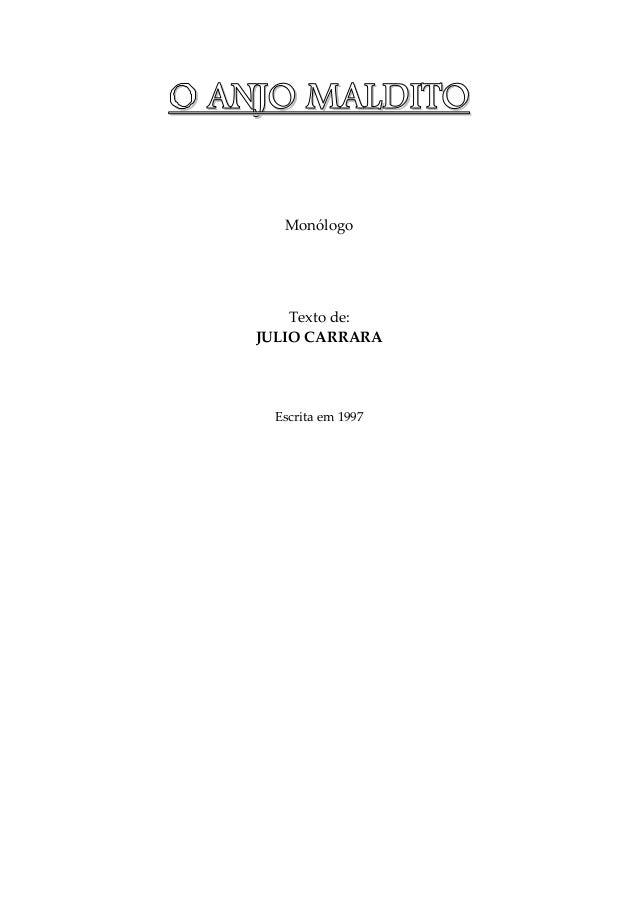 OOOO AAAANNNNJJJJOOOO MMMMAAAALLLLDDDDIIIITTTTOOOO Monólogo Texto de: JULIO CARRARA Escrita em 1997