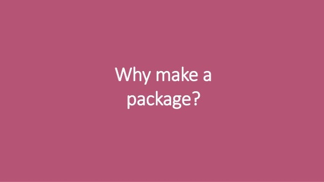 Everything you wanted to know about making an R package but were afraid to ask Slide 3