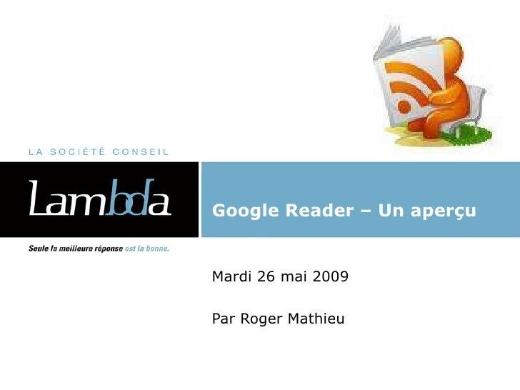 Google Reader – Un aperçu Mardi 26 mai 2009 Par Roger Mathieu