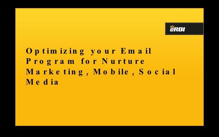 Optimizing your Email Program for Nurture Marketing, Mobile, Social Media