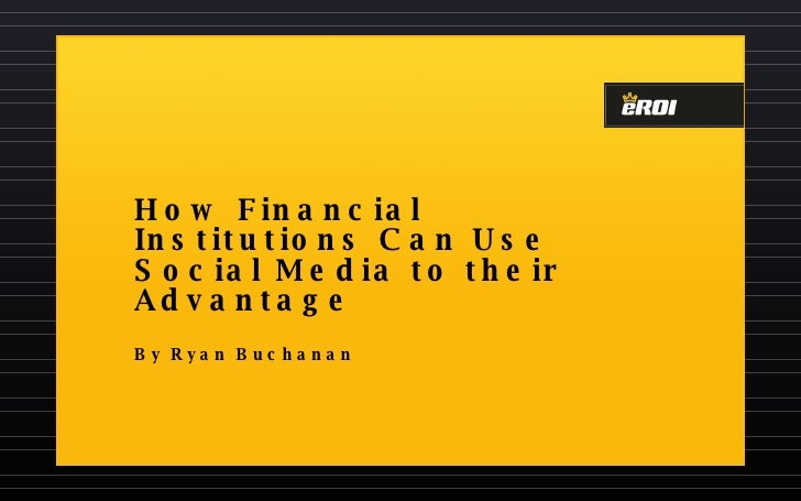 How Financial Institutions Can Use Social Media to their Advantage By Ryan Buchanan