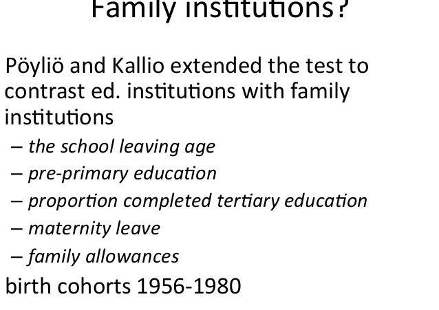 Familyins$tu$ons? PöyliöandKallioextendedthetestto contrasted.ins$tu$onswithfamily ins$tu$ons –theschool...