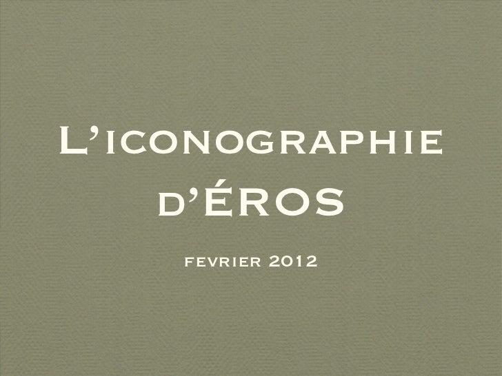 L'iconographie    d'ÉROS    fevrier 2012