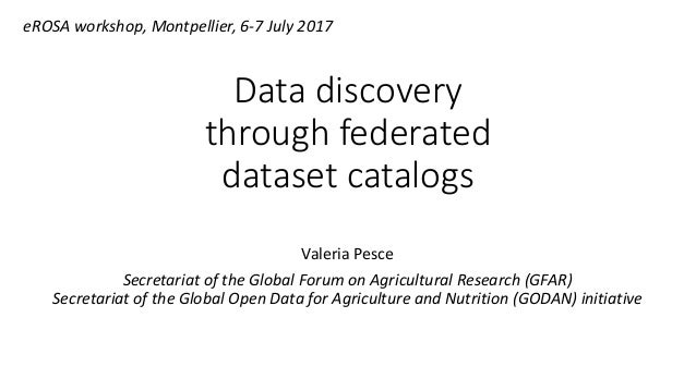 Data discovery through federated dataset catalogs Valeria Pesce Secretariat of the Global Forum on Agricultural Research (...