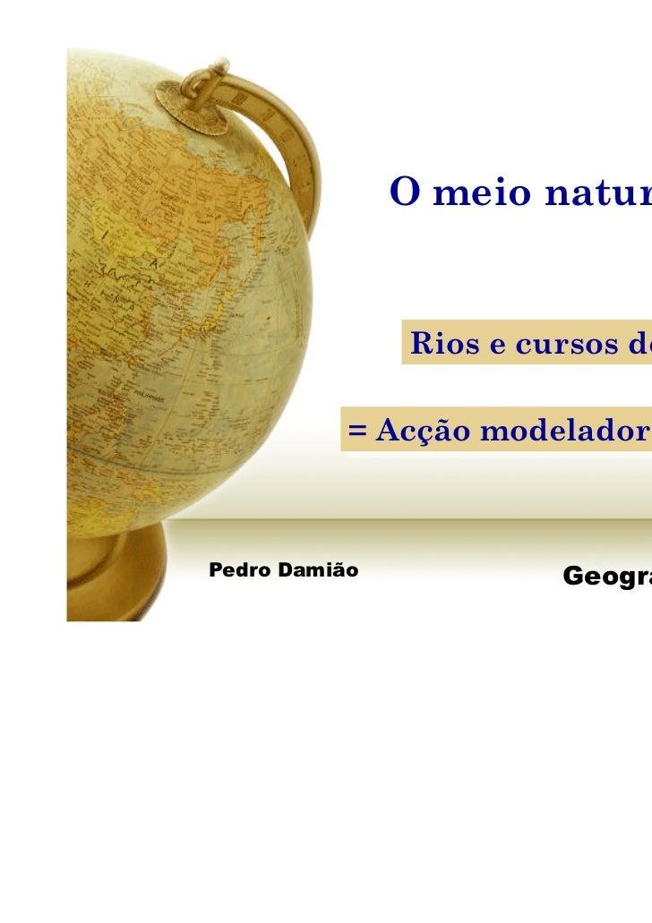 O meio natural               Rios e cursos de água               Rios e cursos de água           = Acção modeladora dos ri...