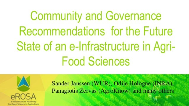 Community and Governance Recommendations for the Future State of an e-Infrastructure in Agri- Food Sciences Sander Janssen...