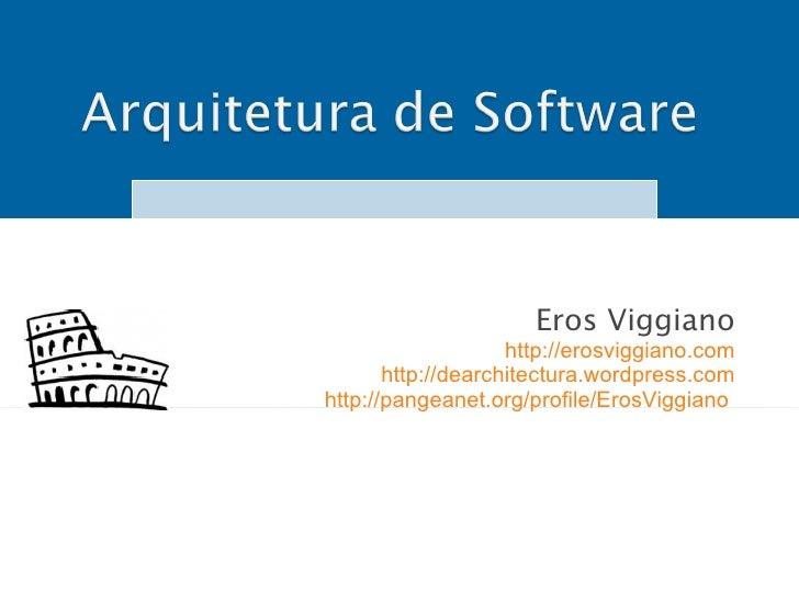 Eros Viggiano <ul><ul><li>http://erosviggiano.com </li></ul></ul><ul><ul><li>http://dearchitectura.wordpress.com </li></ul...
