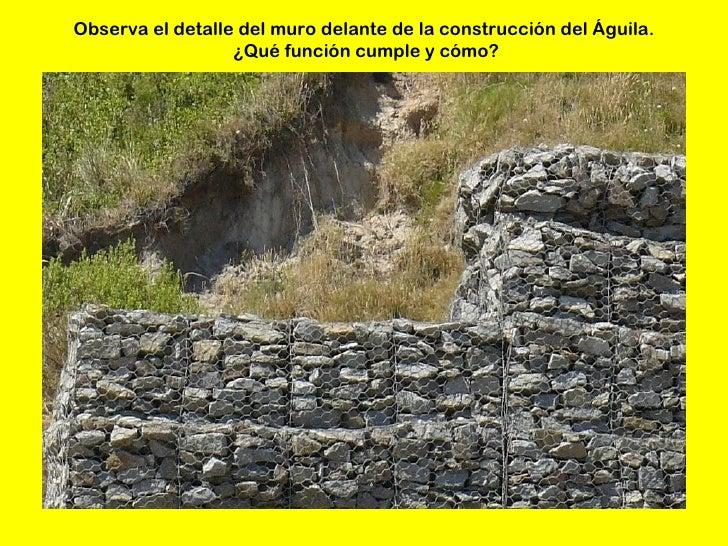 Observa el detalle del muro delante de la construcción del Águila.                  ¿Qué función cumple y cómo?
