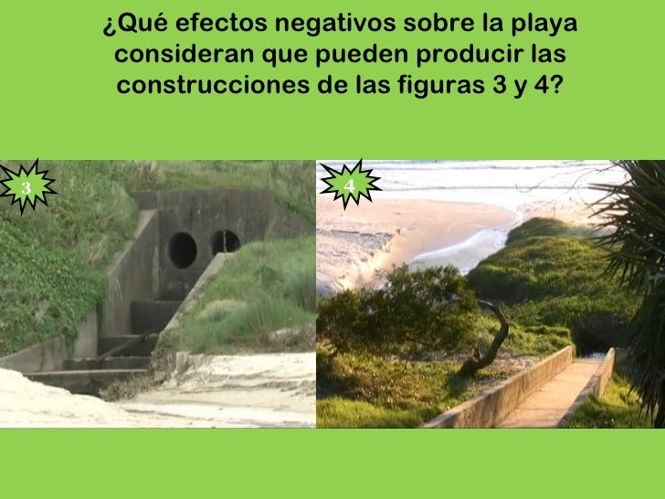 ¿Qué efectos negativos sobre la playa     consideran que pueden producir las     construcciones de las figuras 3 y 4?     ...
