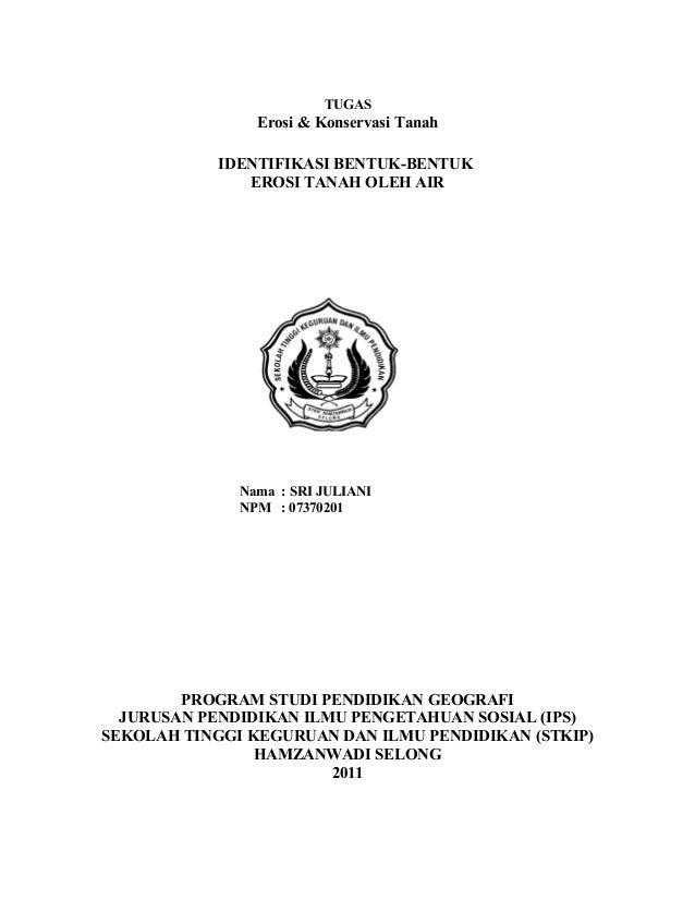 TUGAS Erosi & Konservasi Tanah IDENTIFIKASI BENTUK-BENTUK EROSI TANAH OLEH AIR Nama : SRI JULIANI NPM : 07370201 PROGRAM S...