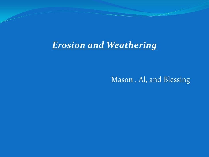 Mason , Al, and Blessing <br />Erosion and Weathering  <br />
