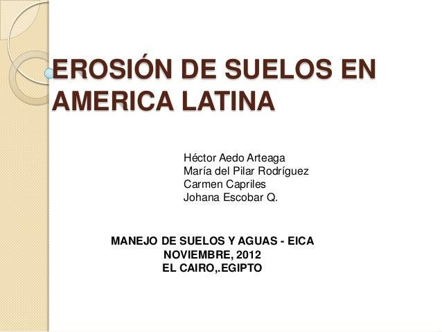 EROSIÓN DE SUELOS EN AMERICA LATINA Héctor Aedo Arteaga María del Pilar Rodríguez Carmen Capriles Johana Escobar Q.  MANEJ...