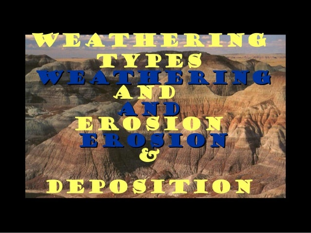 Weathering   TypesWeathering    And    And  Erosion  Erosion     &Deposition