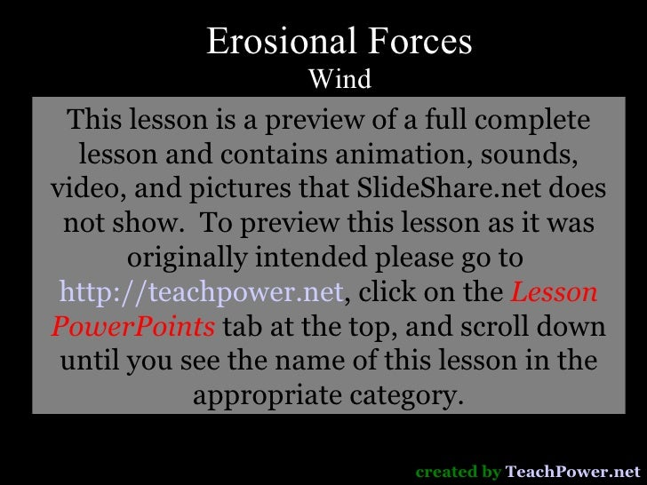Erosional Forces Wind created by  TeachPower.net This lesson is a preview of a full complete lesson and contains animation...
