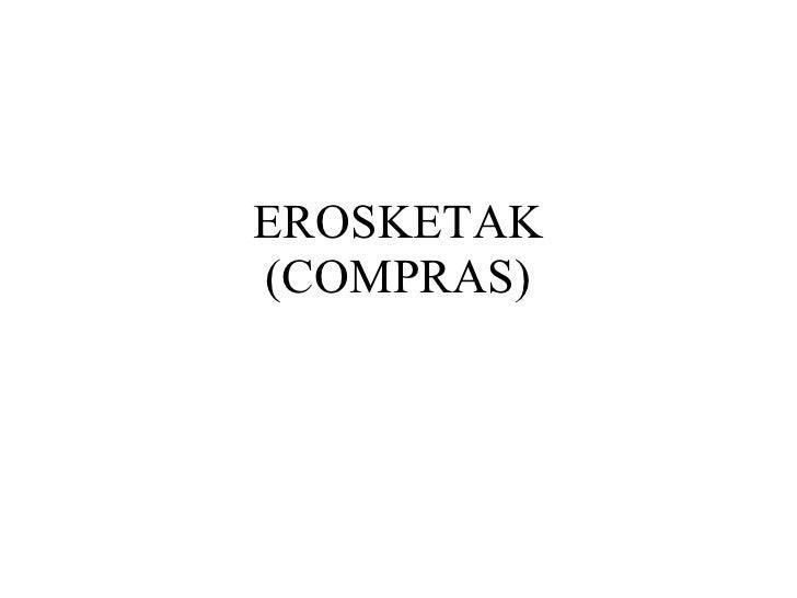 EROSKETAK (COMPRAS)