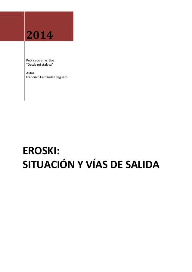 """2014 Publicado en el Blog """"Desde mi atalaya"""" Autor: Francisco Fernández Reguero EROSKI: SITUACIÓN Y VÍAS DE SALIDA"""
