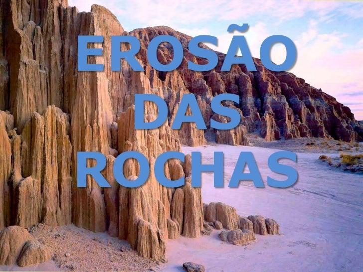 EROSÃO DAS ROCHAS<br />