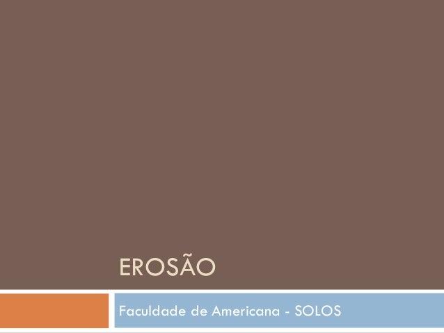EROSÃO Faculdade de Americana - SOLOS