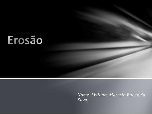 Nome: William Marcelo Bueno da Silva