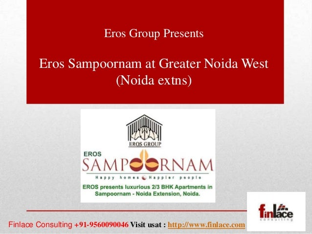 Eros Group Presents        Eros Sampoornam at Greater Noida West                    (Noida extns)Finlace Consulting +91-95...