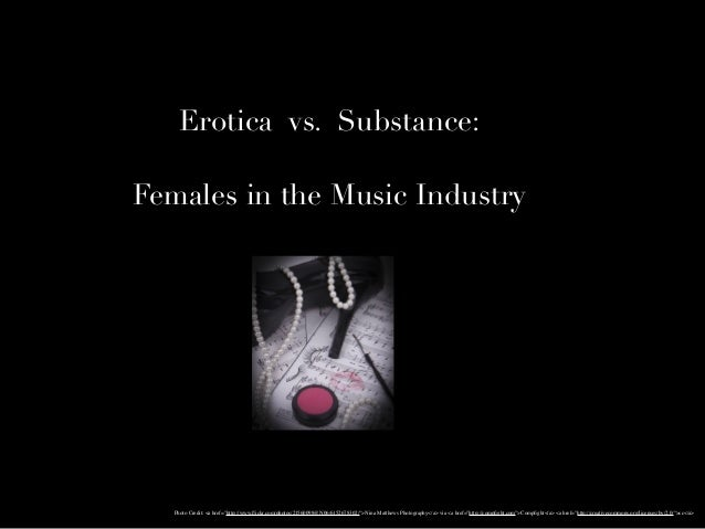 "Erotica vs. Substance: Females in the Music Industry Photo Credit: <a href=""http://www.flickr.com/photos/21560098@N06/61526..."