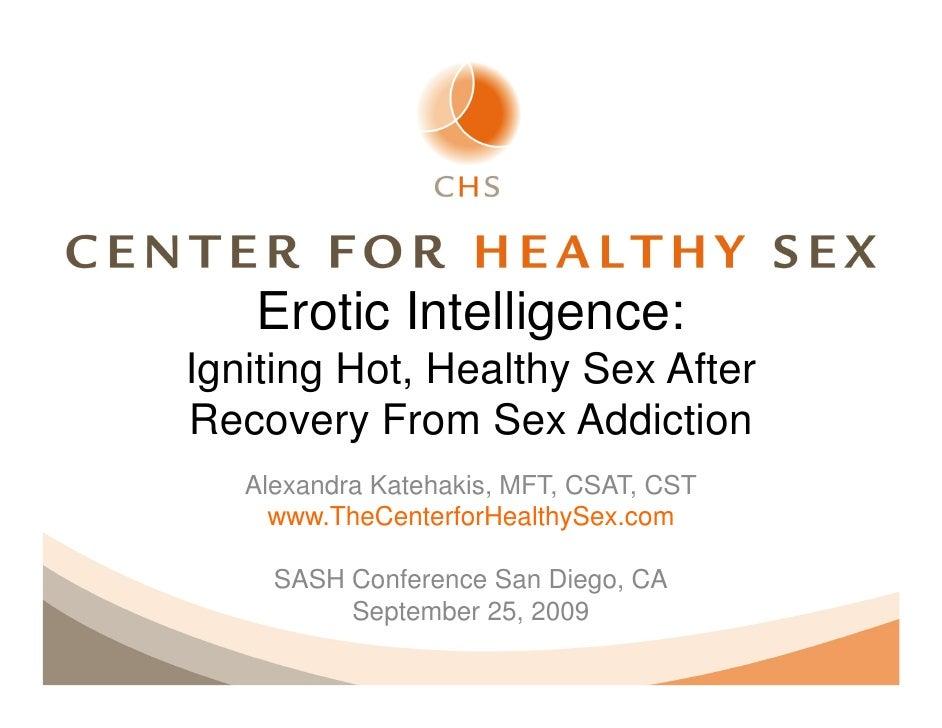 Erotic Intelligence:Igniting Hot, Healthy Sex AfterRecovery From Sex Addiction   Alexandra Katehakis, MFT, CSAT, CST     w...