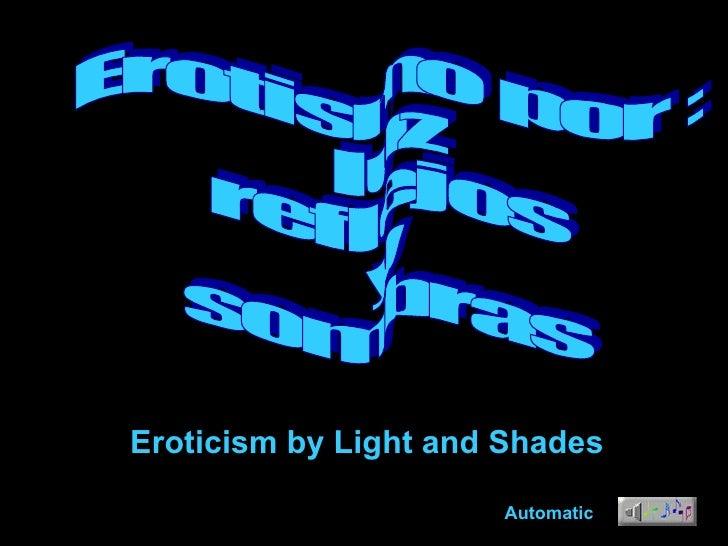 Erotismo por : luz reflejos y sombras Automatic Eroticism by Light and Shades