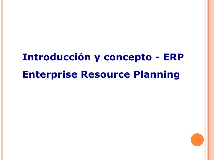 Introducción y concepto - ERP Enterprise Resource Planning
