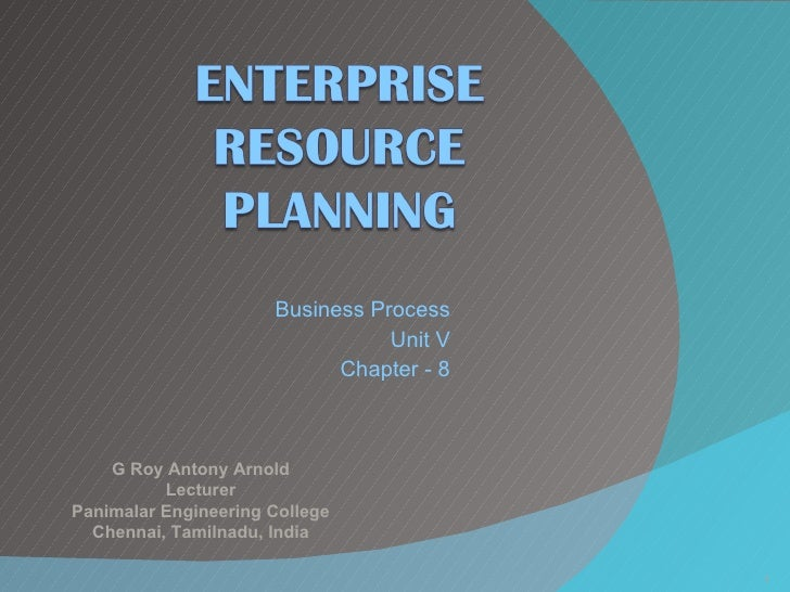 Business Process Unit V Chapter - 8 G Roy Antony Arnold Lecturer Panimalar Engineering College Chennai, Tamilnadu, India