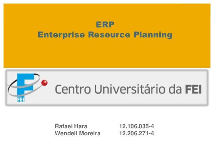 ERP Enterprise Resource Planning<br />Rafael Hara12.106.035-4<br />Wendell Moreira12.206.271-4<br />
