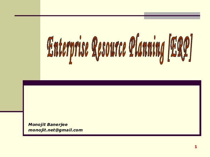Monojit Banerjee [email_address] Enterprise Resource Planning [ERP]