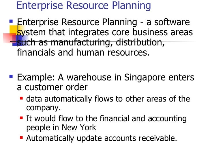 Enterprise Resource Planning <ul><li>Enterprise Resource Planning - a software system that integrates core business areas ...