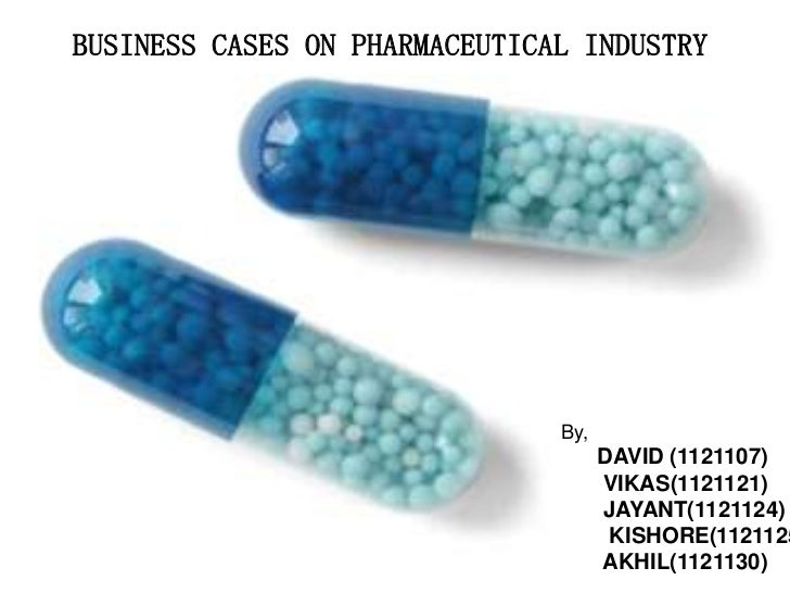 BUSINESS CASES ON PHARMACEUTICAL INDUSTRY                               By,                                     DAVID (112...