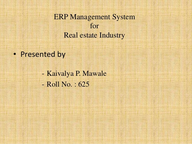 ERP Management System for Real estate Industry • Presented by - Kaivalya P. Mawale - Roll No. : 625