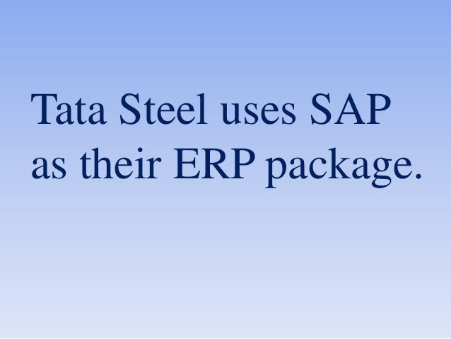 erp at tata steel The tata steel group is one of the world's top ten steel producers the combined group, which includes operations in india, europe, and south east asia, has.