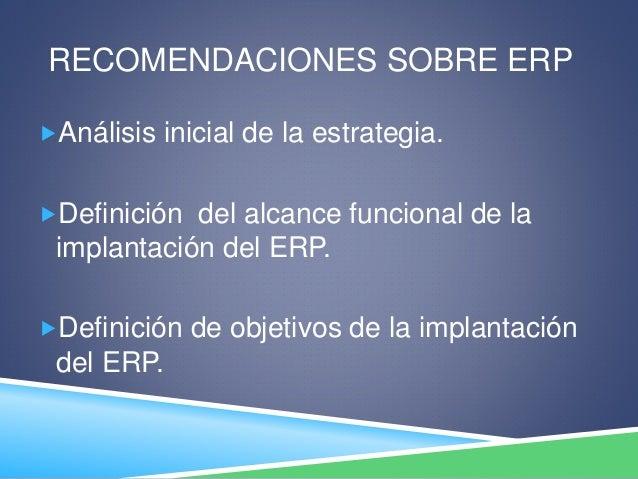 RECOMENDACIONES SOBRE ERP Análisis inicial de la estrategia. Definición del alcance funcional de la implantación del ERP...