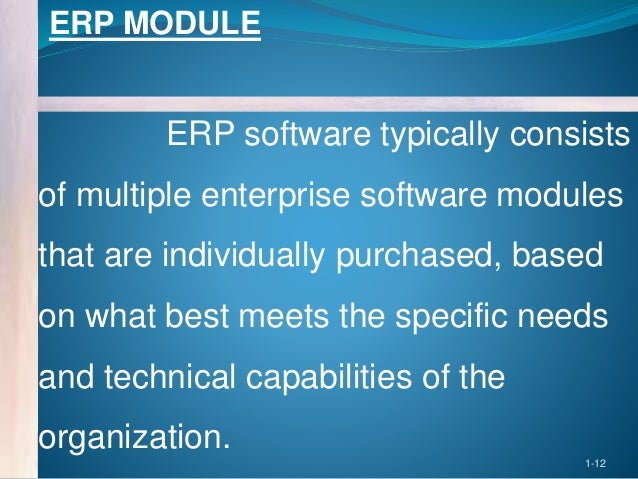 enterprise resource information system Erp combines several traditional management functions into a logical integrated system and facilitate flow of information across these functions.