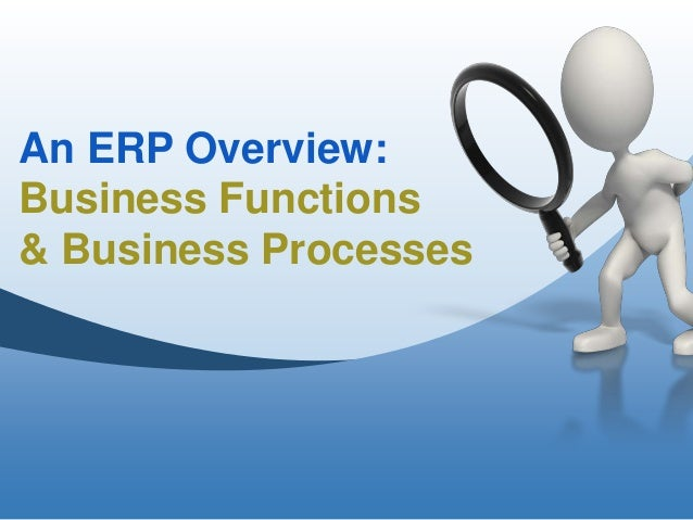 An ERP Overview: Business Functions & Business Processes