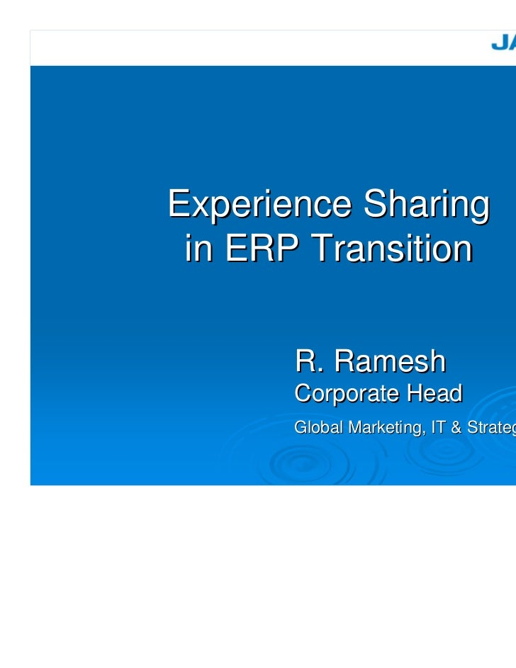 Experience Sharing in ERP Transition       R. Ramesh       Corporate Head       Global Marketing, IT & Strategic Planning