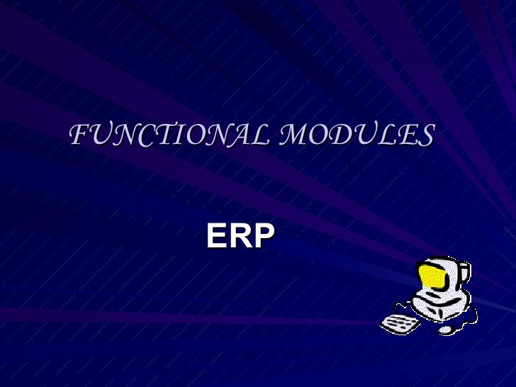 FUNCTIONAL MODULES      ERP